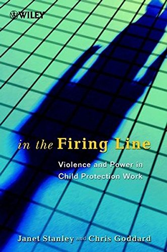 In the Firing Line: Violence and Power in Child Protection Work (Wiley Series in Child Care & Protection) (Wiley Protection Child)