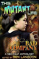 This Mutant Life: Bad Company