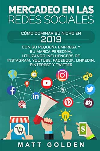 Mercadeo en las redes sociales: Cómo Dominar su Nicho en 2019 Con Su Pequeña Empresa y Su Marca Personal Utilizando Influencers de Instagram, Youtube, … Pinterest y Twitter (Spanish Edition)