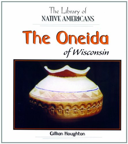 The Oneida of Wisconsin (The Library of Native Americans)