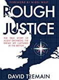 img - for Rough Justice: The True Story of Agent Dronkers, the Enemy Spy Captured by the British book / textbook / text book