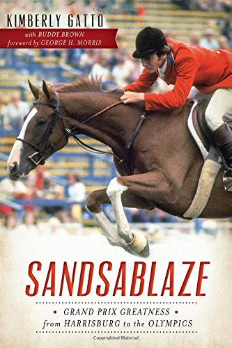 Grand Prix Jumper - Sandsablaze:: Grand Prix Greatness from Harrisburg to the Olympics (Sports)