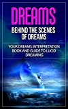 Download Dreams: Behind the Scenes of Dreams - Your Dreams Interpretation Book and Guide to Lucid Dreaming (dreams, dreams interpretations, dreams meaning, how to interpret dreams, behind the dreams) in PDF ePUB Free Online