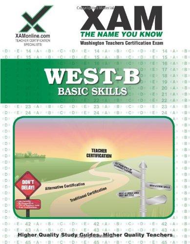 WEST-B Basic Skills Teacher Certification Test Prep Study Guide (Xam West-E/Praxis II)