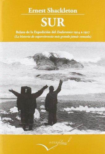 Descargar Libro Sur-relato De La Expedición Del Endurance 1914 A 1917: La Historia De Supervivencia Más Grande Jamás Contada Ernest Henry Shackleton