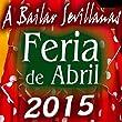 Feria del Rocio y de Sevilla. Feria de Abril 2015
