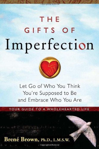 """The Gifts of Imperfection - Let Go of Who You Think You're Supposed to be and Embrace Who You are"" av Brene Brown"