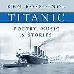 Titanic Poetry, Music & Stories   Ken Rossignol