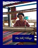 img - for The Silk Village: A book about the silk weavers in Ban Puai, Thailand book / textbook / text book