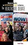 img - for The Healthcare Debate (Historical Guides to Controversial Issues in America) book / textbook / text book