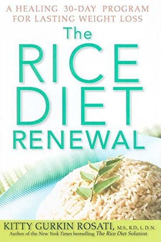 (The Rice Diet Renewal: A Healing 30-Day Program for Lasting Weight Loss)