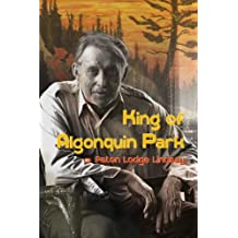 King of Algonquin Park: Written by Paton Lodge Lindsay, 1905 Edition, (First) Publisher: General Store Publishing House Inc [Paperback]