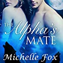 The Alpha's Mate: Bring Her Wolf, Book 2 Audiobook by Michelle Fox Narrated by Audrey Lusk