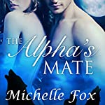 The Alpha's Mate: Bring Her Wolf, Book 2 | Michelle Fox