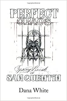 Book PERFECT CHAOS Spring Break in SAN QUENTIN by Dana White (2008-06-16)