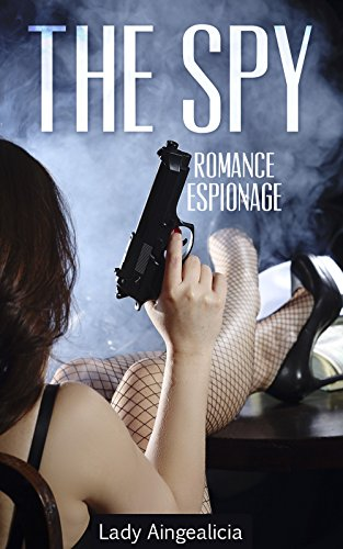 The Spy Romance Espionage A Military Soldier Romantic Alpha Male James Bond Spy Erotica