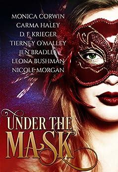Under the Mask: A Multi-Genre Collection by [Corwin, Monica, Bradlee, Jen, Haley, Carma, Bushman, Leona, Krieger, D. F., O'Malley, Tierney, Morgan, Nicole]