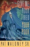 img - for Give Me Your Tired, Your Poor by Pat, Sr. Maloney (1998-12-03) book / textbook / text book