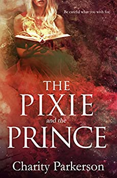 The Pixie & The Prince (Sexy Witches Book 2) by [Parkerson, Charity]