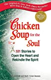 img - for Chicken Soup for the Soul: 101 Stories to Open the Heart and Rekindle the Spirit book / textbook / text book