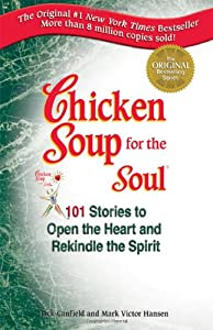 Paperback Chicken Soup for the Soul: 101 Stories to Open the Heart and Rekindle the Spirit Book