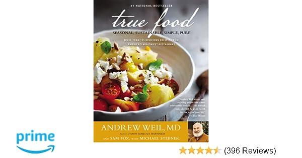 True Food Seasonal Sustainable Simple Pure Andrew Weil Sam Fox