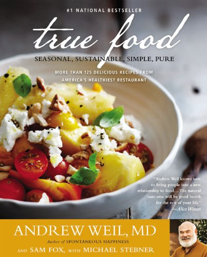 True Food: Seasonal, Sustainable, Simple, Pure - The 1 bestseller that presents seasonal sustainable and delicious recipes from Dr Andrew Weil - more than 125 delicious recipes from America's healthiest restaurant
