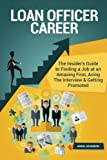 Loan Officer Career (Special Edition): The Insider's Guide to Finding a Job at an Amazing Firm, Acing The Interview & Getting Promoted