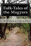 Folk-Tales of the Magyars, W. Henry Jones and Lewis L. Kropf, 1499502540