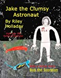 Jake, the Clumsy Astronaut, Riley Holladay, 1463746474