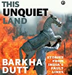 This Unquiet Land: Stories from India's Fault Lines | Barkha Dutt