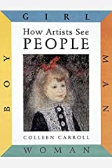 How Artists See People: Boy, Girl, Man, Woman (How Artist See, 3) Hardcover