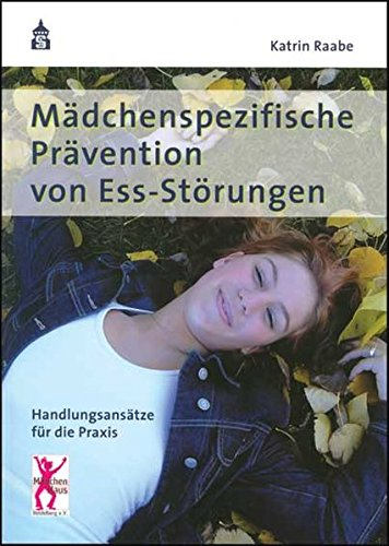 Mädchenspezifische Prävention von Ess-Störungen: Handlungsansätze für die Praxis