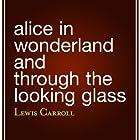 Alice in Wonderland and Through the Looking Glass Hörbuch von Lewis Carroll Gesprochen von: Shelby Lewis