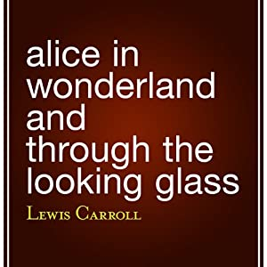 Alice in Wonderland and Through the Looking Glass Audiobook
