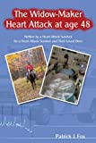 The Widow-Maker Heart Attack at Age 48, Patrick J. Fox, 1438962797