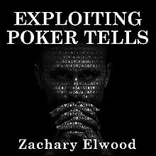 Exploiting Poker Tells Audiobook by Zachary Elwood Narrated by Zachary Elwood