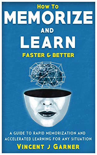 How to  Memorize and Learn Faster and Better: A Guide to Rapid Memorization and Accelerated Learning for Any Situation (English Edition)