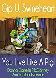 Gip U. Swineheart, You Live Like A Pig!