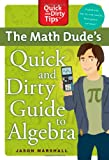 The Math Dude's Quick and Dirty Guide to Algebra, Jason Marshall, 0312569564