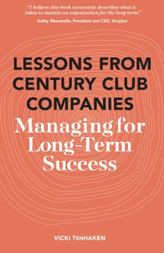 Lessons From Century Club Companies: Managing for Long-Term Success