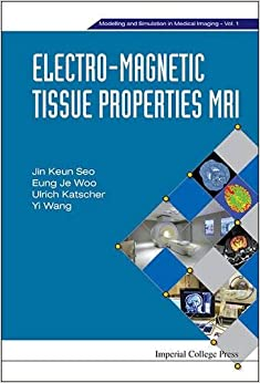 Book Electro-Magnetic Tissue Properties MRI (Modelling and Simulation in Medical Imaging)