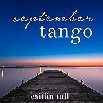 September Tango: The Rhythm of the Heart, Book 1 | Caitlin Tull