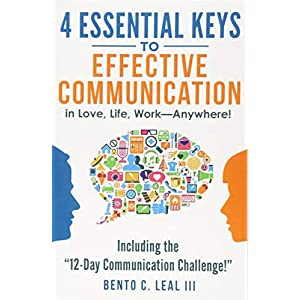 "4 Essential Keys to Effective Communication in Love, Life, Work–Anywhere!: Including the ""12-Day Communication Challenge!"" Paperback – 14 May 2017"