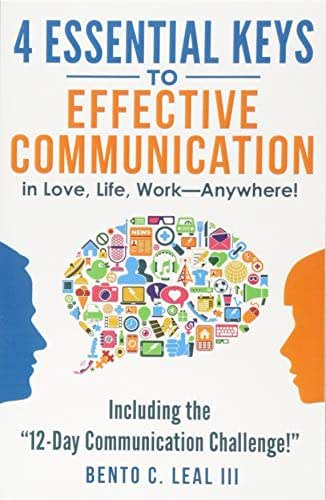 4 Essential Keys to Effective Communication in Love, Life, Work--Anywhere!: Including the