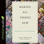 Making All Things New: Restoring Joy to the Sexually Broken | David Prowlison