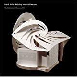 Frank Stella: Painting into Architecture (Metropolitan Museum of Art) by Paul Goldberger (2007-08-28)