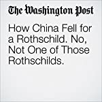 How China Fell for a Rothschild. No, Not One of Those Rothschilds. | Simon Denyer