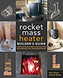 The Rocket Mass Heater Builder's Guide: Complete