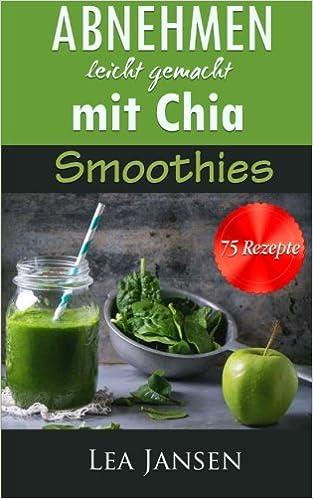 Abnehmen Leicht Gemacht Mit Chia Smoothies 75 Diat Rezepte Amazon